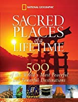 Sacred Places of a Lifetime: 500 of the World's Most Peaceful and Powerful Destinations by National Geographic(2008-10-21)