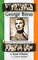 George Brent - Ireland's Gift to Hollywood and Its Leading Ladies (Hardback)