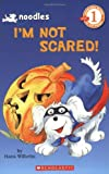 I'm Not Scared! (Scholastic Readers, Level 1)