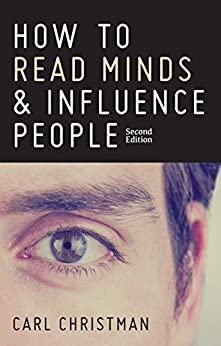How to Read Minds & Influence People: The Science of Nonverbal Communication & Everyday Persuasion by [Christman, Carl]