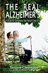 The Real Alzheimer's: A Guide for Caregivers That Tells It Like It Is Kindle Edition