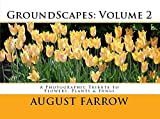 GroundScapes: Volume 2: A Photographic Tribute to Flowers, Plants & Fungi (English Edition)