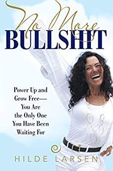 No More Bullshit: Power up and Grow Free—You Are the Only One You Have Been Waiting For by [Hilde Larsen]