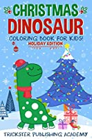 Christmas Dinosaur Coloring Book For Kids!: Holiday Edition