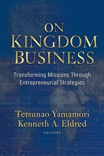 Download On Kingdom Business: Transforming Missions Through Entrepreneurial Strategies 158134502X