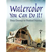 Watercolor: You Can Do It!: From Concept to Finished Painting (Dover Art Instruction)