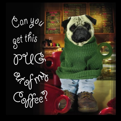 Can You Get This Pug Out of My Coffee