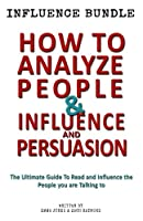 How to Analyze People / Influence and Persuasion: Book Set - Reading People 101: a Guide With 25+ Tricks to Read, Influence and Persuade the Person You Are Talking to