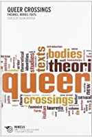 Queer Crossings: Theories, Bodies, Texts (Sociology)
