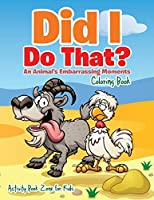 Did I Do That? an Animal's Embarrassing Moments Coloring Book
