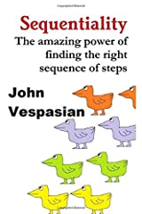 Sequentiality: The Amazing Power of Finding the Right Sequence of Steps ペーパーバック