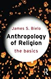 Anthropology of Religion: The Basics by James S Bielo(2015-03-28) 画像