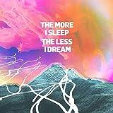 The More I Sleep The Less I Dream