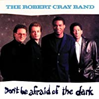 Don't Be Afraid of the Dark by Robert Cray (1988-07-28)