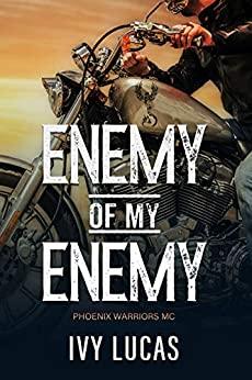 Enemy of My Enemy: Phoenix Warriors MC Book 1 by [Lucas, Ivy]
