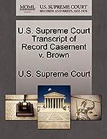 U.S. Supreme Court Transcript of Record Casement V. Brown