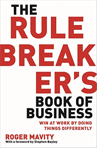 Download The Rule Breaker's Book of Business: Win at work by doing things differently 074995907X