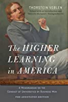 The Higher Learning in America: The Annotated Edition: A Memorandum on the Conduct of Universities by Business Men by Thorstein Veblen(2015-04-02)