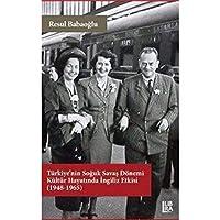 Türkiye'nin Soguk Savas Dönemi Kültür Hayatinda Ingiliz Etkisi (1948-1965)