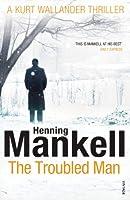 The Troubled Man: A Kurt Wallander Mystery