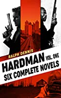 Hardman Volume One: The First Six Novels (The Hardman Volumes Book 1)