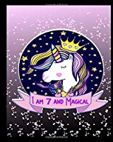 I am 7 & Magical: with MORE UNICORNS INSIDE, space for writing and drawing, and positive sayings! A Unicorn Journal Notebook for ... Girls / 7 Year Old Birthday Gift for Girls