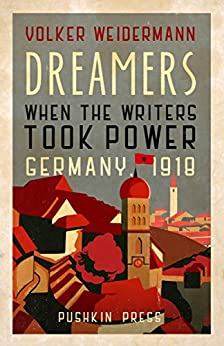 Dreamers: When the Writers Took Power, Germany 1918 by [Weidermann, Volker]