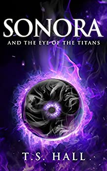 Sonora: And The Eye of the Titans by [Hall, T.S.]