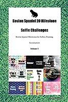 Boston Spaniel 20 Milestone Selfie Challenges Boston Spaniel Milestones for Selfies, Training, Socialization Volume 1