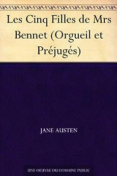 Les Cinq Filles de Mrs Bennet (Orgueil et Préjugés) (French Edition) by [Austen, Jane]