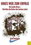 ナイキ ランニング Nikes Weg zum Erfolg: Die Inside Story - Wie Nike die Kultur des Laufens schuf (German Edition)