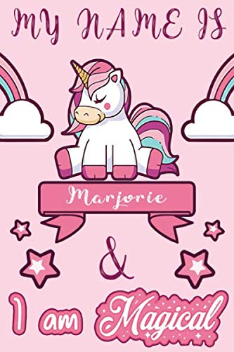 Marjorie: My Name is Marjorie and I am magical Unicorn Notebook / Journal: Personalized Unicorn Notebook - Journal gift for Girl
