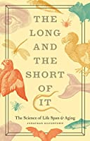 The Long and Short of It: The Science of Life Span and Aging