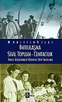 Batililasma - Sivil Toplum - Cuntacilik: Idris Kuecuekoemer Uezerine Bir Inceleme