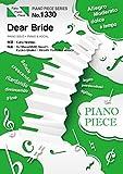 ピアノピースPP1330 Dear Bride / 西野カナ  (ピアノソロ・ピアノ&ヴォーカル)