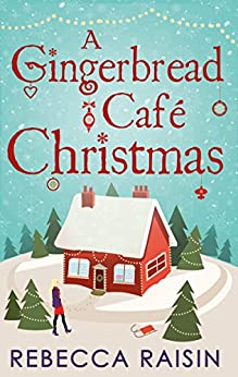 A Gingerbread Café Christmas: Christmas at the Gingerbread Café / Chocolate Dreams at the Gingerbread Cafe / Christmas Wedding at the Gingerbread Café by [Raisin, Rebecca]
