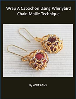 [XQDesigns]のWrap a Cabochon Using Whirlybird Chain Maille Technique (Wire Jewelry Making Tutorial Series Book 82) (English Edition)