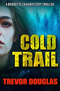 Cold Trail (Bridgette Cash Mystery Thriller Book 2) by [Douglas, Trevor]