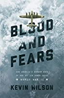 Blood and Fears: How America's Bomber Boys of the 8th Air Force Saved World War II