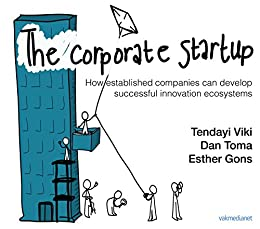 [Viki, Tendayi, Toma, Dan, Gons, Esther]のThe Corporate Startup: How established companies can develop successful innovation ecosystems (English Edition)