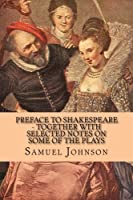 Preface to Shakespeare: Together With Selected Notes on Some of the Plays