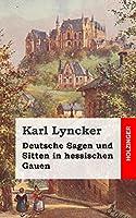 Deutsche Sagen Und Sitten in Hessischen Gauen