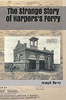 The Strange Story of Harper's Ferry