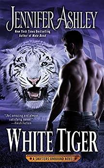 White Tiger (A Shifters Unbound Novel Book 8) by [Ashley, Jennifer]