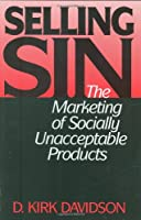 Selling Sin: The Marketing of Socially Unacceptable Products