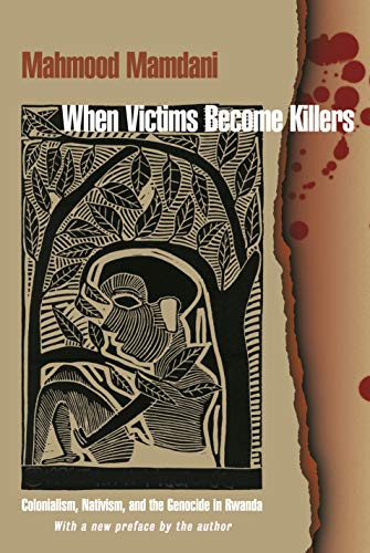When Victims Become Killers: Colonialism, Nativism, and the Genocide in Rwanda (English Edition)
