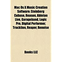 Mac OS X Music Creation Software: Steinberg Cubase, Reason, Ableton Live, Garageband, Logic Pro, Digital Performer, Tracktion, Reaper, Renoise