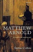 Matthew Arnold: A Critical Portrait