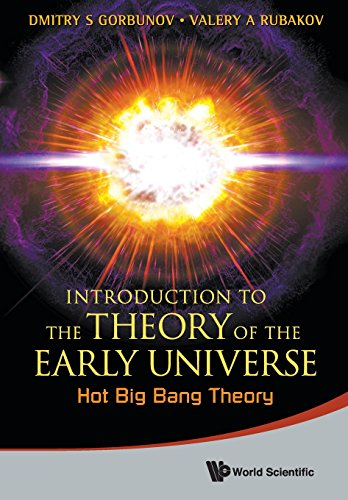 Download Introduction to the Theory of the Early Universe: Hot Big Bang Theory 9814343978