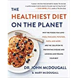 The Healthiest Diet On The Planet: Why the Foods You Love-Pizza, Pancakes, Potatoes, Pasta, and More-Are the Solution to Prev
